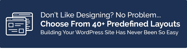 i. Dont Like Problem. Choose From Predefined Layouts Building Your WordPress Site Has Never Been Easy