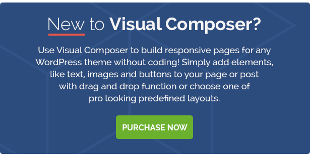 New VisuaL Use Visual Composer build responsive pages for any WordPress theme without coding! Simply add elements, like text, images and buttons your page post ction